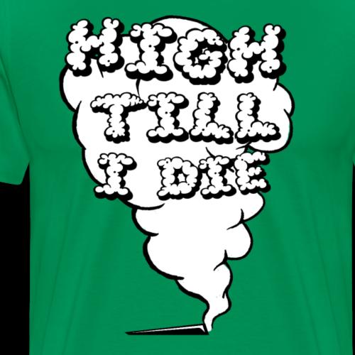 HIGH TILL I DIE - T-shirt Premium Homme