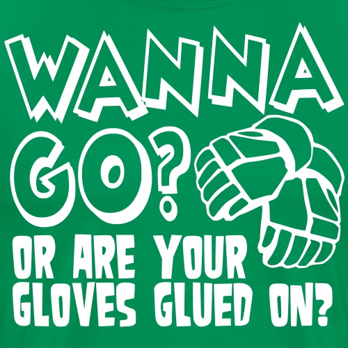 Wanna Go? Or Are Your Gloves Glued On? - Men's Premium T-Shirt