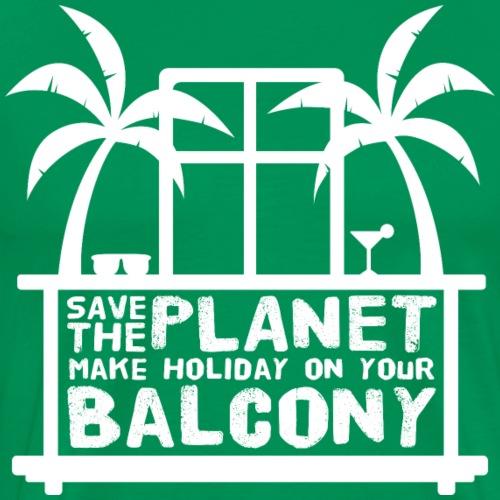 Save the Planet: Machen Sie Urlaub auf Ihrem Balkon - Männer Premium T-Shirt