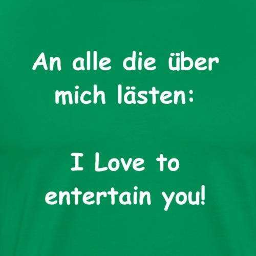 An alle die über ... I Love to entertain you - Männer Premium T-Shirt