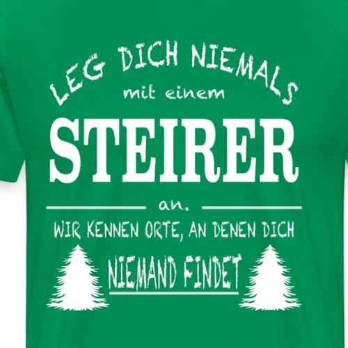 LEG DICH NIEMALS MIT STEIRER AN - Männer Premium T-Shirt