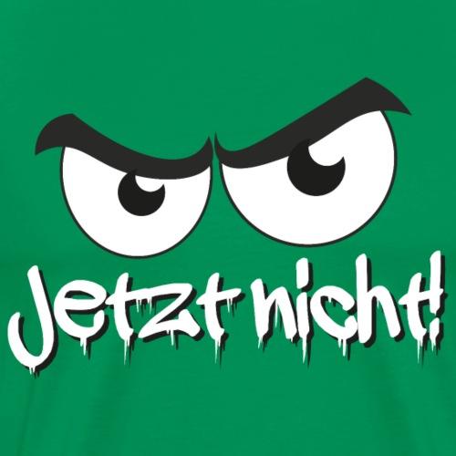 Jetzt nicht! Cooler Spruch mit bösem Blick - Männer Premium T-Shirt