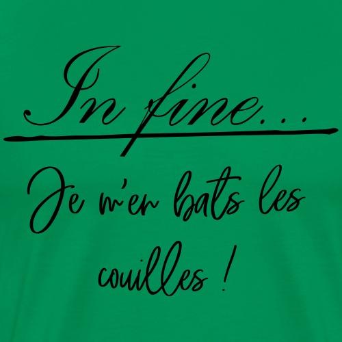 in fine, je m'en bats les couilles - T-shirt Premium Homme