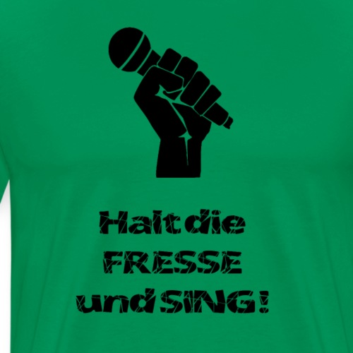 Shut up and sing! (Black) - Men's Premium T-Shirt