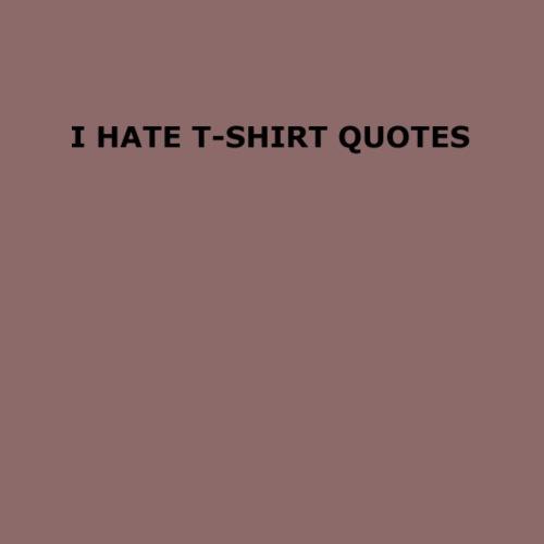 I hate t shirt quotes - Men's Premium T-Shirt