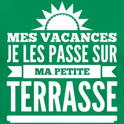 Mes Vacances je les passe sur ma petite Terrasse - T-shirt Premium Homme