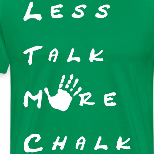 Less talk more chalk - Männer Premium T-Shirt