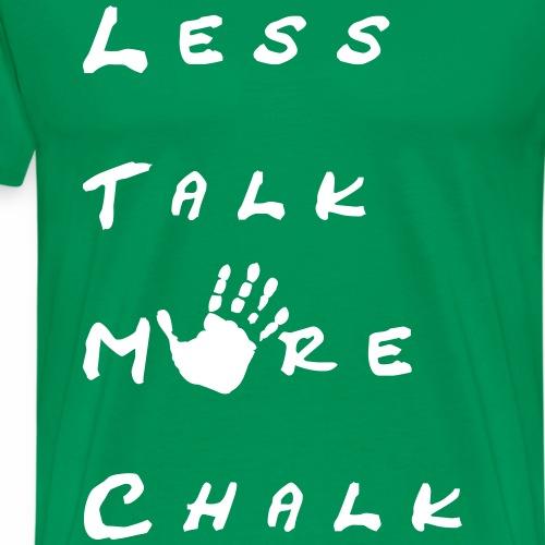 Less talk more chalk - Männer Premium T-Shirt
