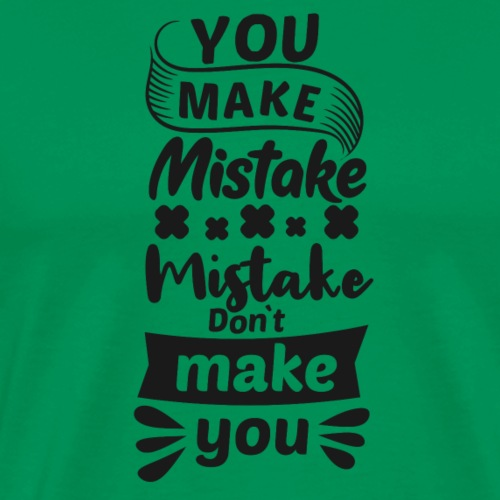 Mistake dont make you - T-shirt Premium Homme