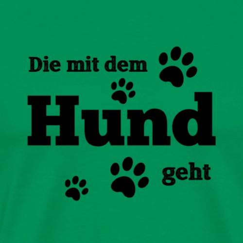 Die mit dem Hund geht.. - Männer Premium T-Shirt