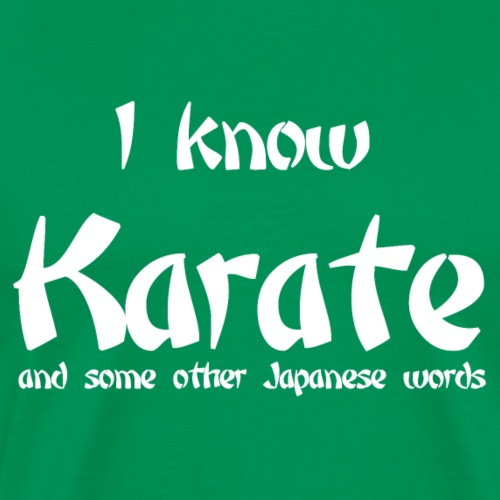 I know Karate and some other Japanese words - Men's Premium T-Shirt
