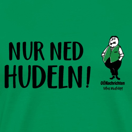Nur ned hudeln - Vitus Mostdipf - Männer Premium T-Shirt