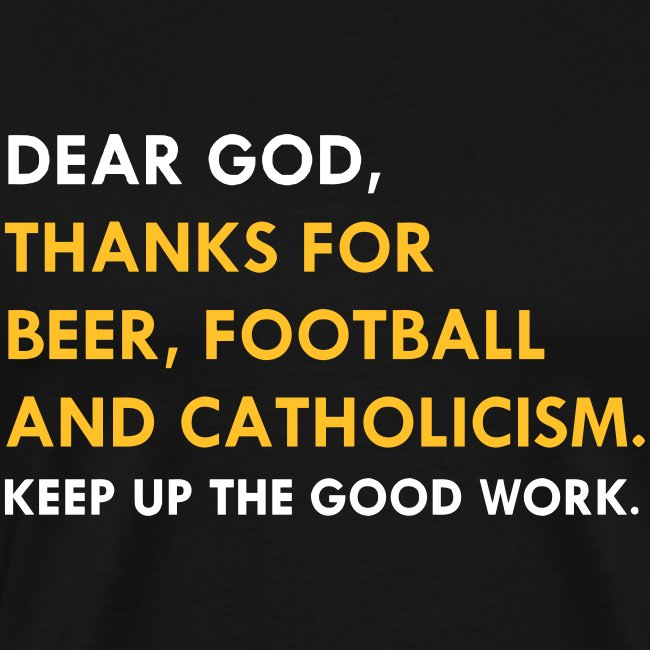 DEAR GOD, THANKS FOR BEER, FOOTBALL & CATHOLICISM