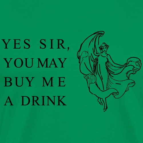 yes sir you may buy me a drink - Männer Premium T-Shirt