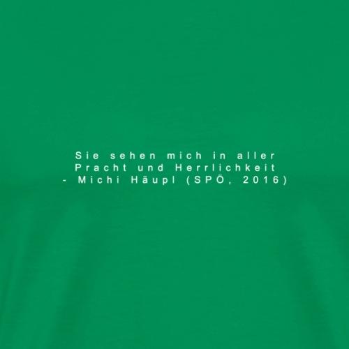 Pracht & Herrlichkeit - Häupl 🍷 - Männer Premium T-Shirt