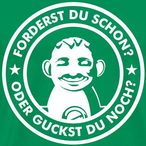 Forder Du schon? | Kickershirt - Männer Premium T-Shirt