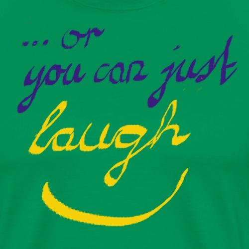just laugh - Männer Premium T-Shirt