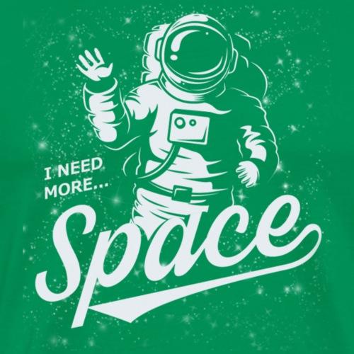 I need more space - Camiseta premium hombre