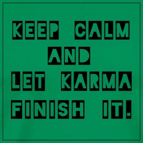 Keep calm and let Karma finish It - Männer Premium T-Shirt