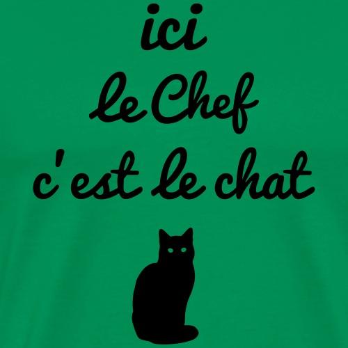 ici le chef c'est le chat... - T-shirt Premium Homme