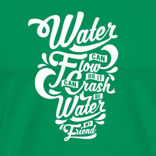 Be Water My Friend - T-shirt Premium Homme