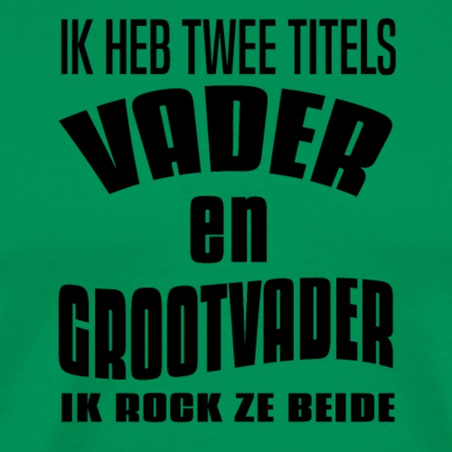 IK HEB TWEE TITELS VADER EN GROOTVADER - Mannen Premium T-shirt