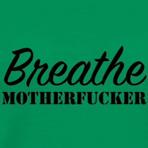 Breathe motherf***er black - Premium T-skjorte for menn
