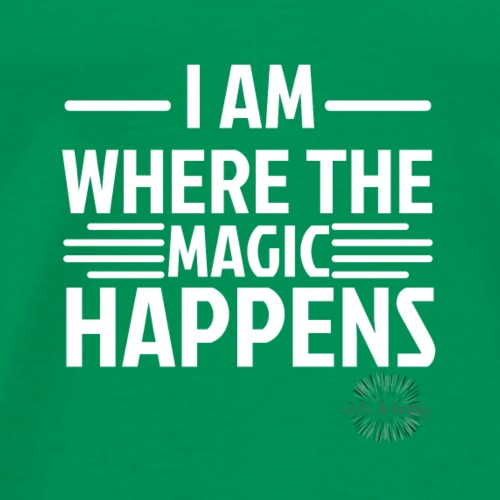 I am where the magic happens - Männer Premium T-Shirt
