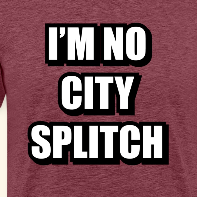 IM NO CITY SPLITCH
