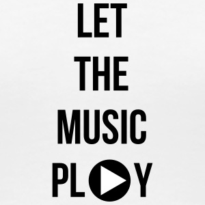 Let the music play - Women's Premium T-Shirt