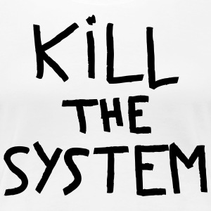 kill the system - T-shirt Premium Femme