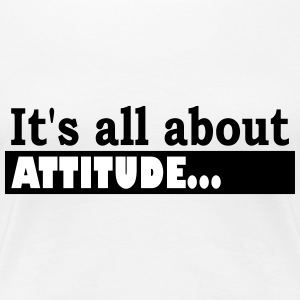 Its all about Attitude - T-shirt Premium Femme