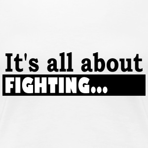 Its all about Fighting - Frauen Premium T-Shirt