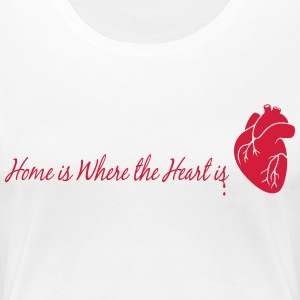 home is where the heart is - Frauen Premium T-Shirt