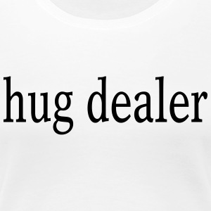 Hug dealer - hugs - Women's Premium T-Shirt