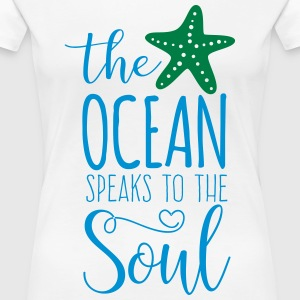 The Ocean Speaks to the Soul - Women's Premium T-Shirt