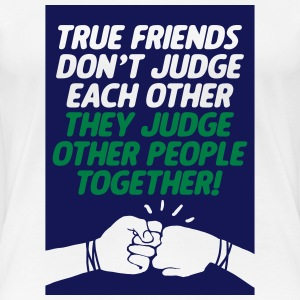 True friends judge together - Frauen Premium T-Shirt