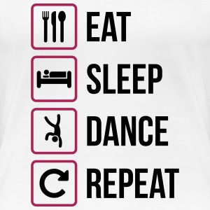 Eat Sleep Dance Repeat - Frauen Premium T-Shirt
