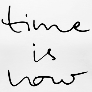Time Is Now - T-shirt Premium Femme