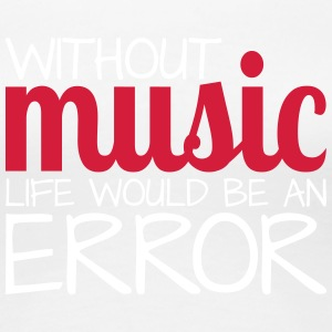 Without music life would be an error! - Frauen Premium T-Shirt