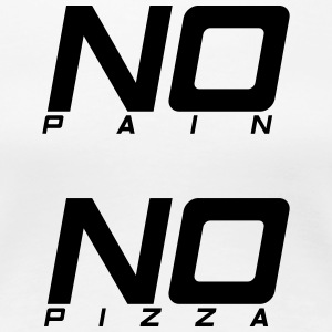 No pain no pizza - T-shirt Premium Femme