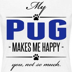 My Pug makes me happy - Women's Premium T-Shirt