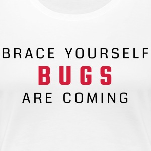Brace yourself - bugs are coming - Koszulka damska Premium
