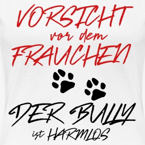 Vorsicht vor dem Frauchen, der Bully ist harmlos - Frauen Premium T-Shirt