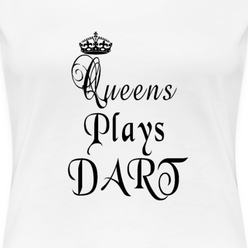 Queens plays dart schwarz - Frauen Premium T-Shirt