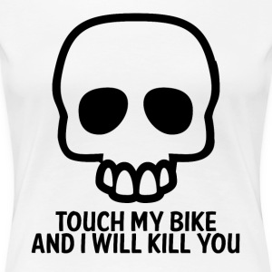 Biker / motorcycle: Touch my bike and i will kill - Women's Premium T-Shirt