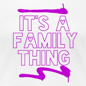 Its a Family Thing - Frauen Premium T-Shirt