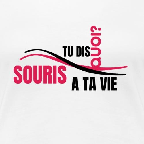 DESIGNTU DIS QUOI? SOURIS A TA VIE - T-shirt Premium Femme