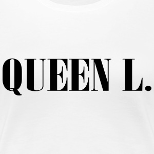 Queen L. You are the Queen! - Women's Premium T-Shirt