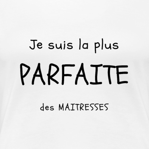 La PARFAITE MAITRESSE - T-shirt Premium Femme